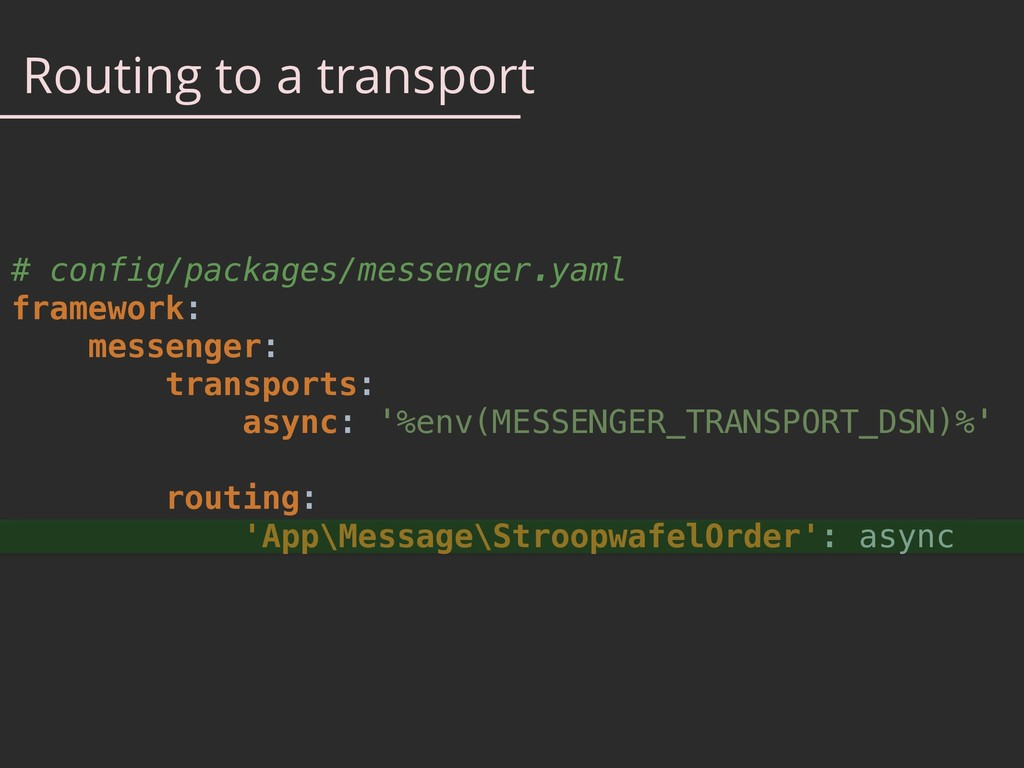 Routing to a transport # config/packages/messen...