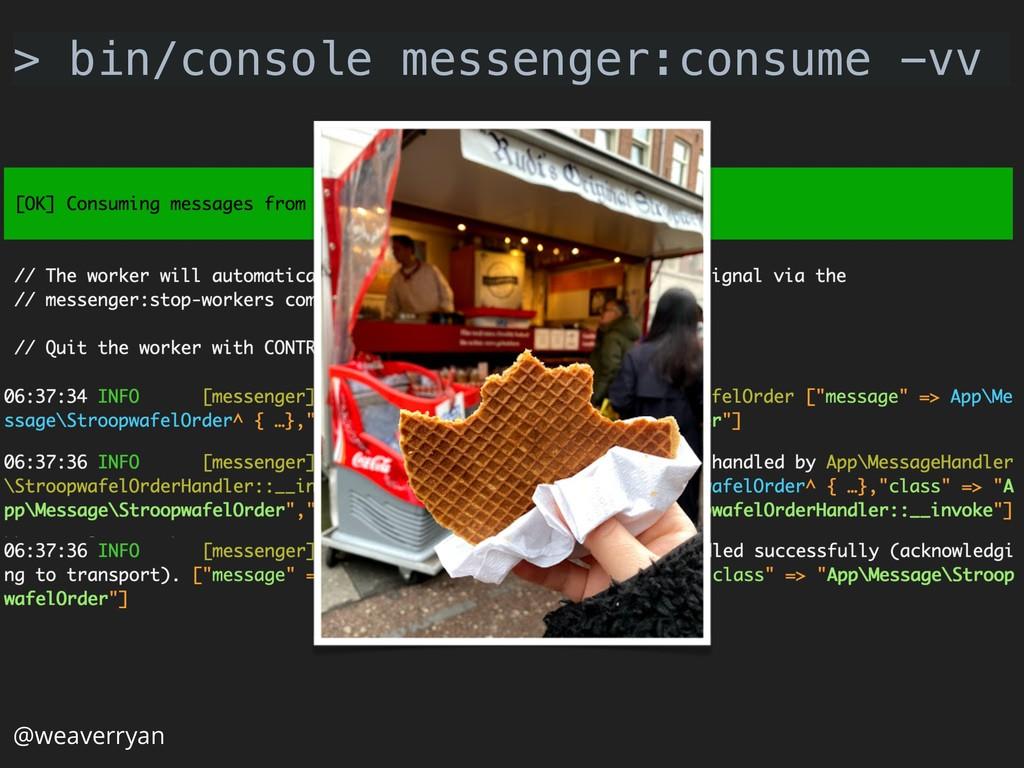 @weaverryan > bin/console messenger:consume -vv