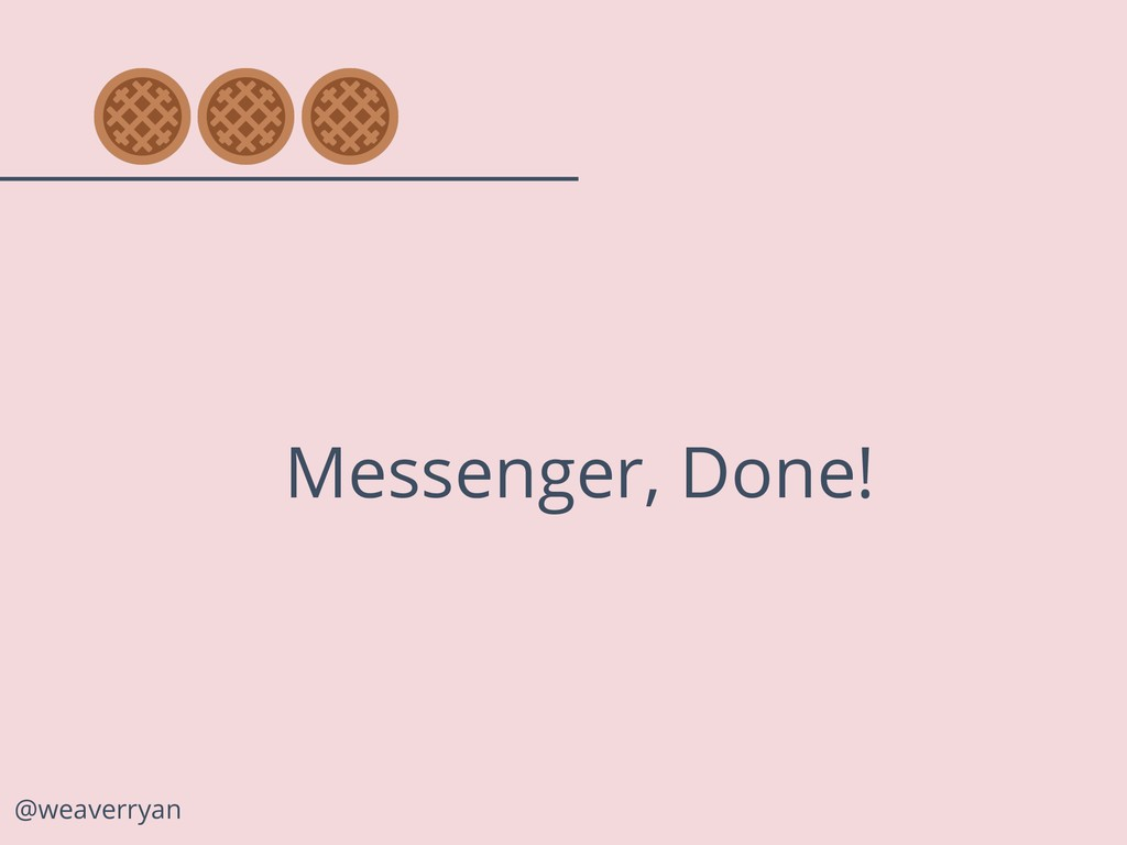@weaverryan Messenger, Done!