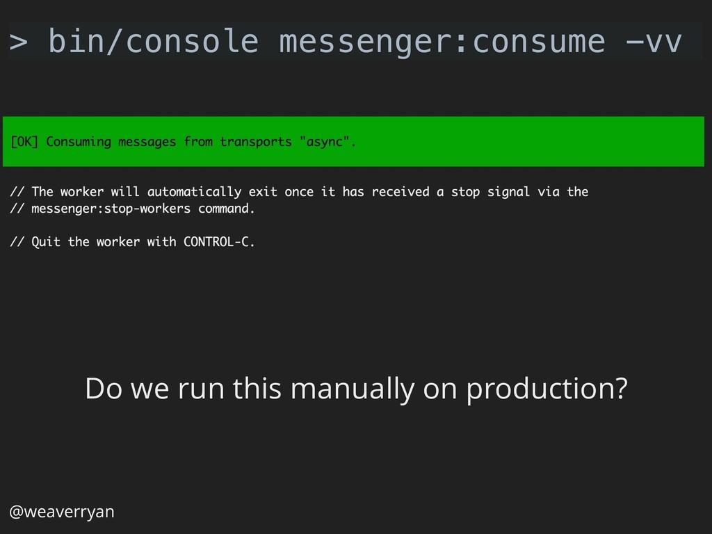 @weaverryan > bin/console messenger:consume -vv...