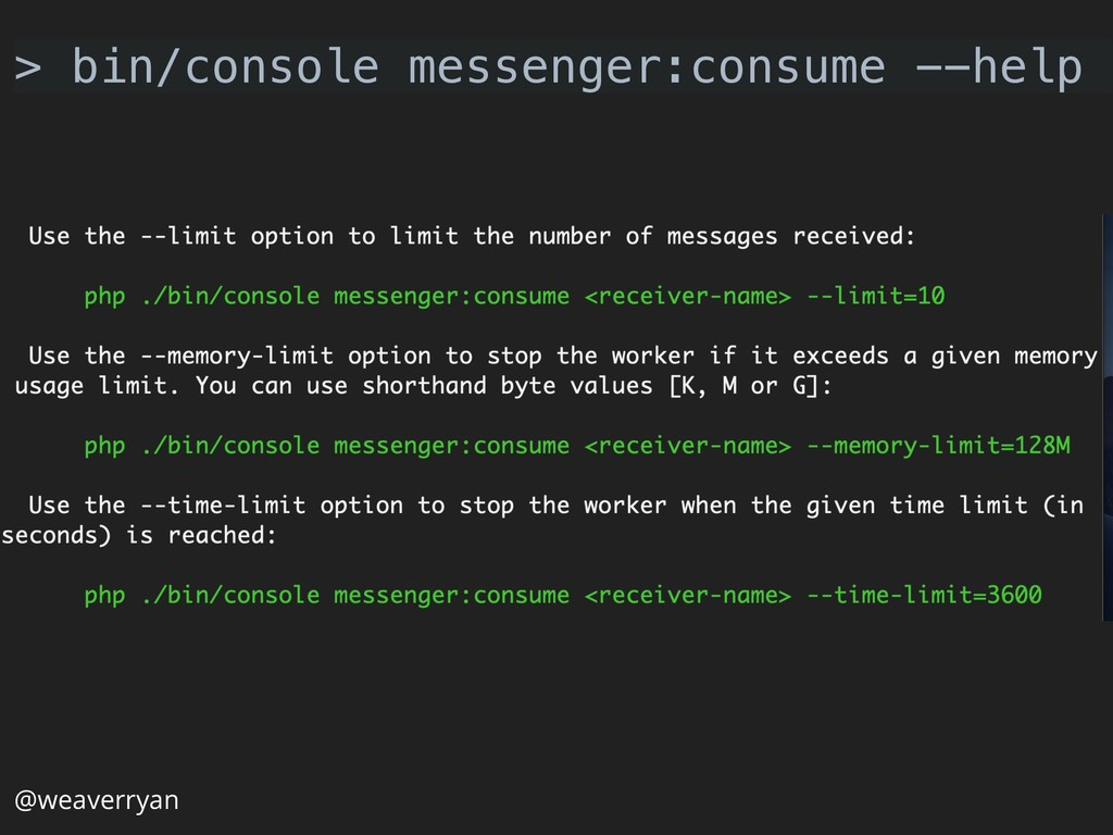 @weaverryan > bin/console messenger:consume --h...