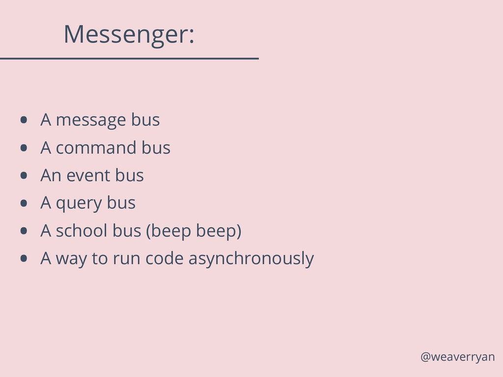 Messenger: • A message bus • A command bus • An...