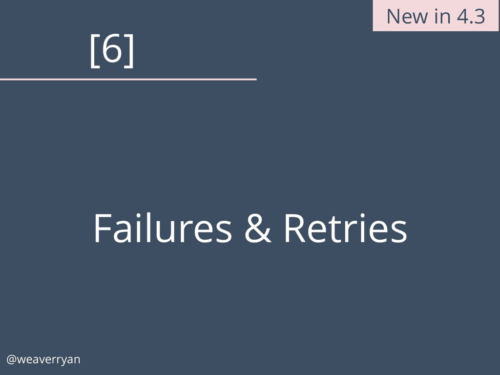 Failures & Retries @weaverryan [6] New in 4.3