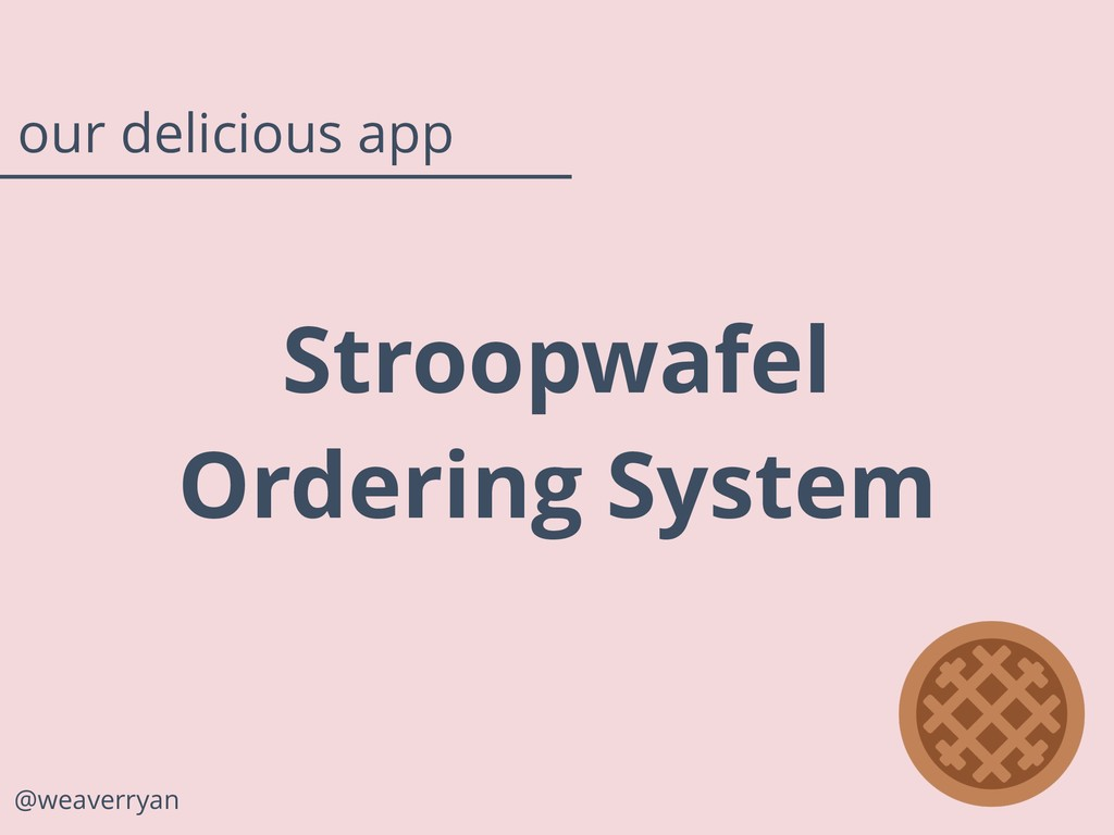 Stroopwafel Ordering System @weaverryan our del...