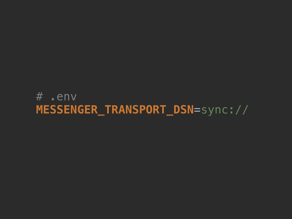 # .env MESSENGER_TRANSPORT_DSN=sync://
