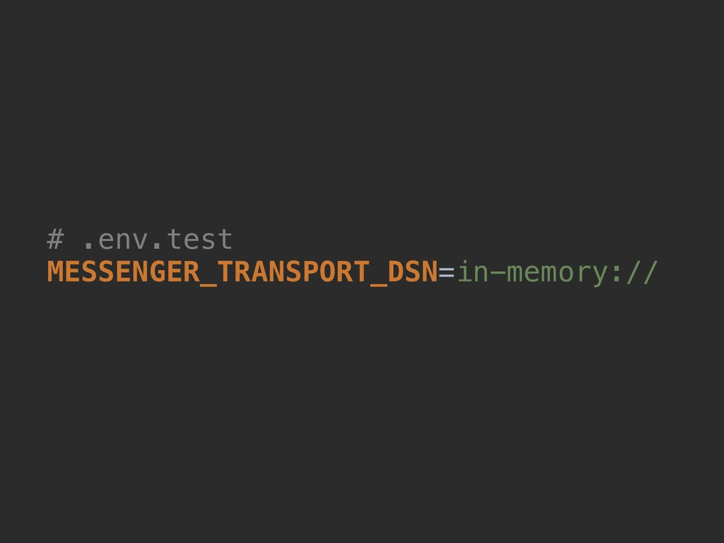 # .env.test MESSENGER_TRANSPORT_DSN=in-memory://