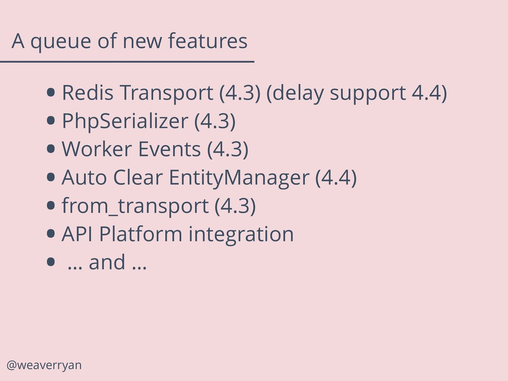@weaverryan A queue of new features •Redis Tran...