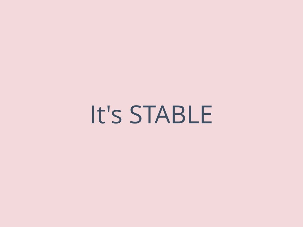 It's STABLE