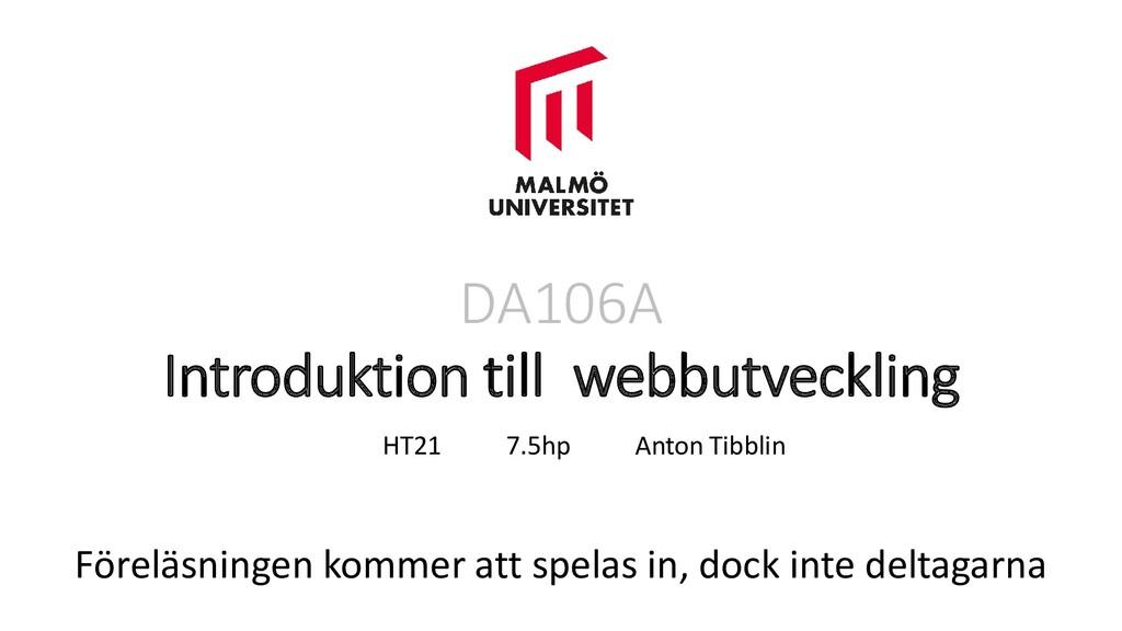 DA106A Introduktion till webbutveckling HT21 7....