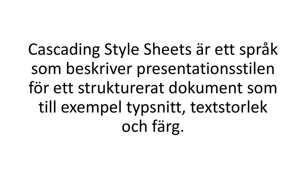 Cascading Style Sheets är ett språk som beskriv...
