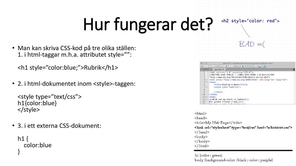 Hur fungerar det? • Man kan skriva CSS-kod på t...