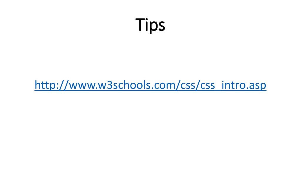 Tips http://www.w3schools.com/css/css_intro.asp