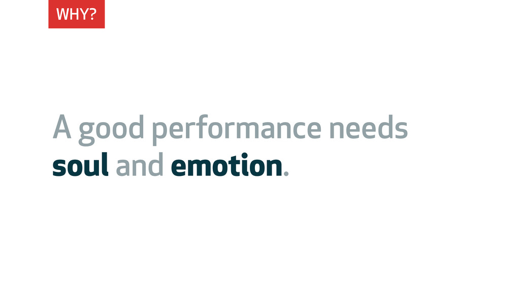 WHY? A good performance needs soul and emotion.