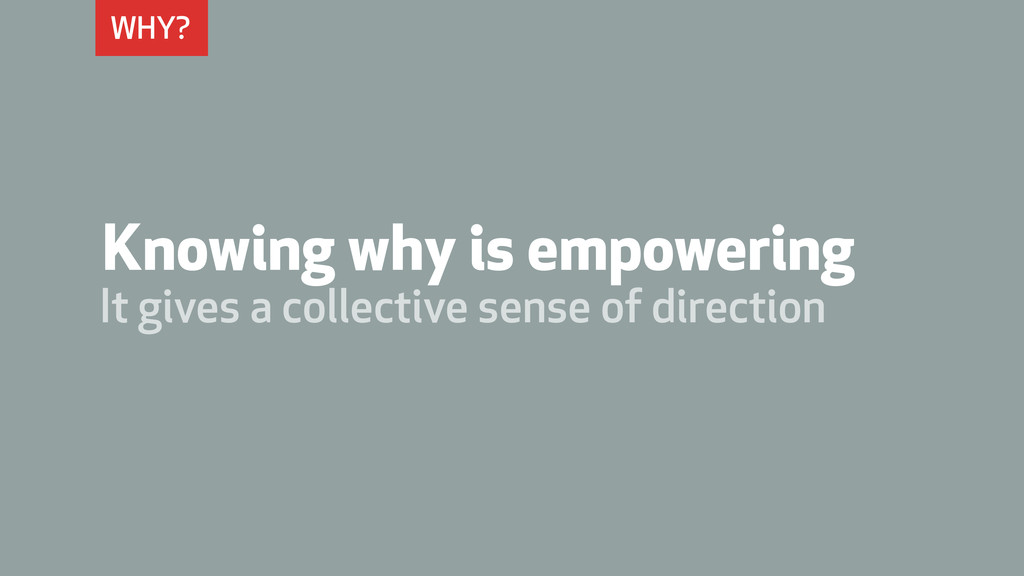 WHY? Knowing why is empowering It gives a colle...