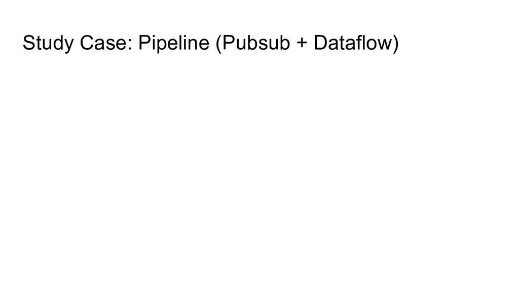 Study Case: Pipeline (Pubsub + Dataflow)