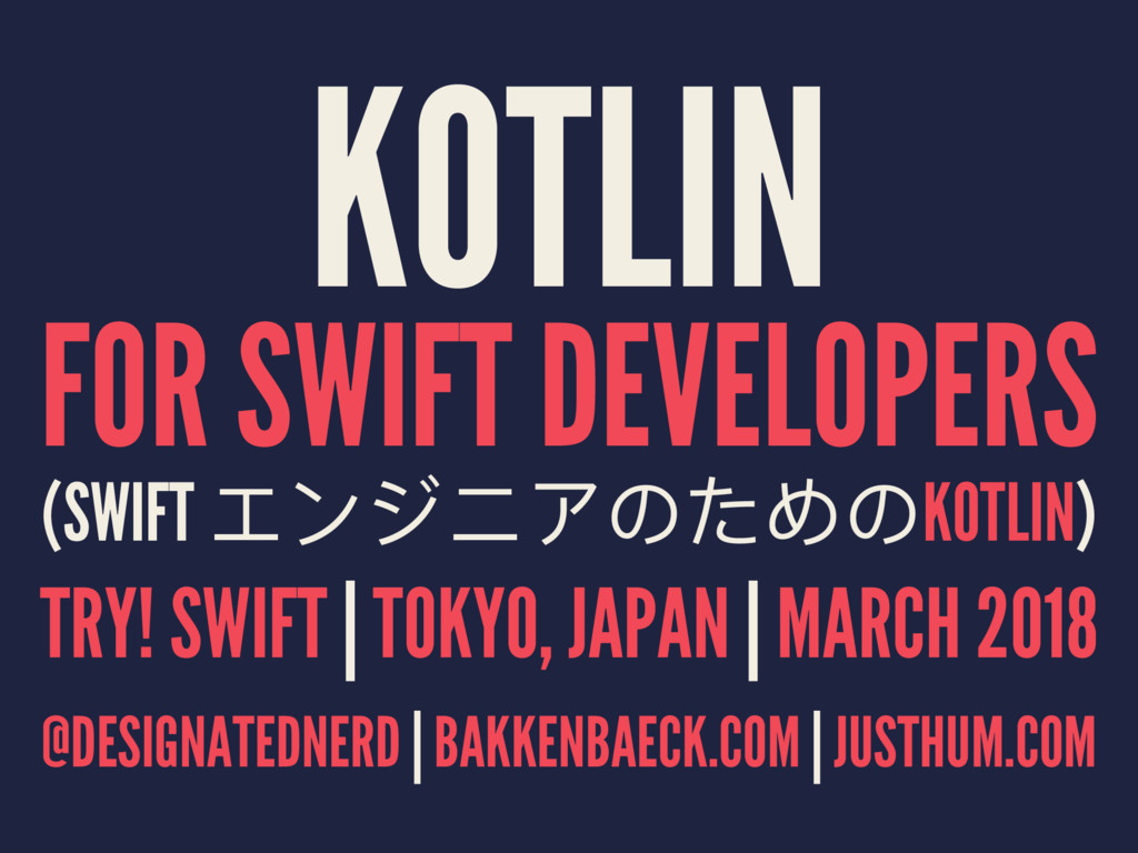 KOTLIN FOR SWIFT DEVELOPERS (SWIFT εЀυϘί΄͵Η΄KOT...