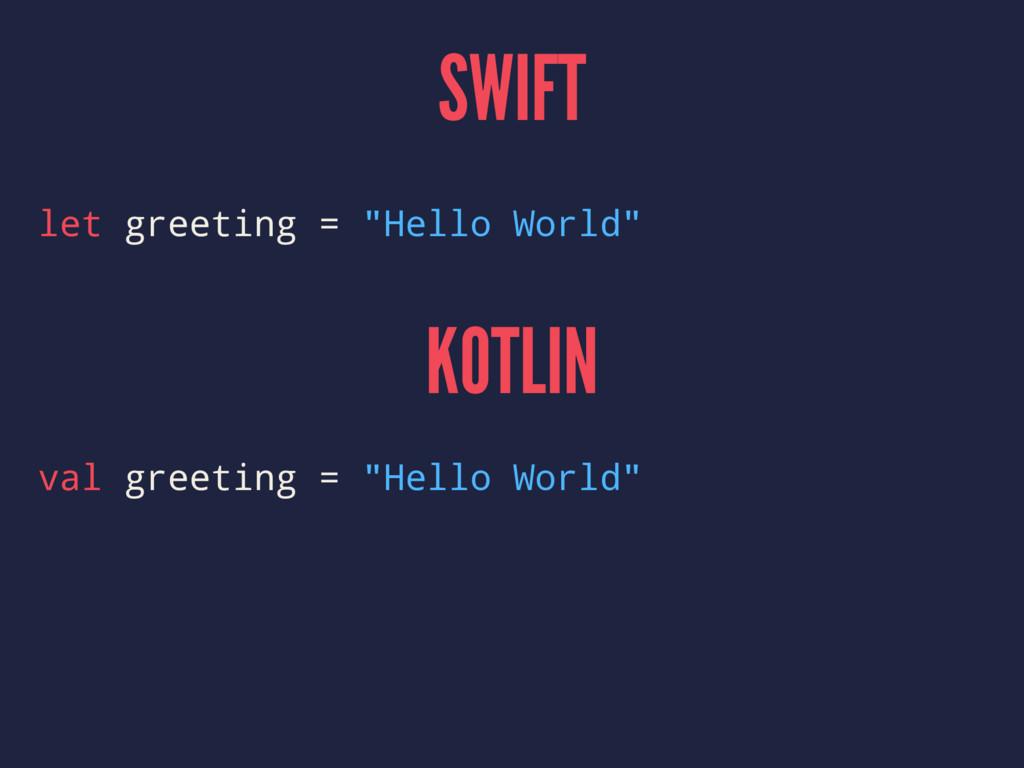 """SWIFT let greeting = """"Hello World"""" KOTLIN val g..."""