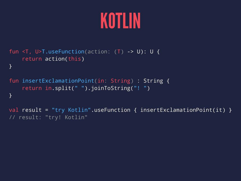 KOTLIN fun <T, U>T.useFunction(action: (T) -> U...