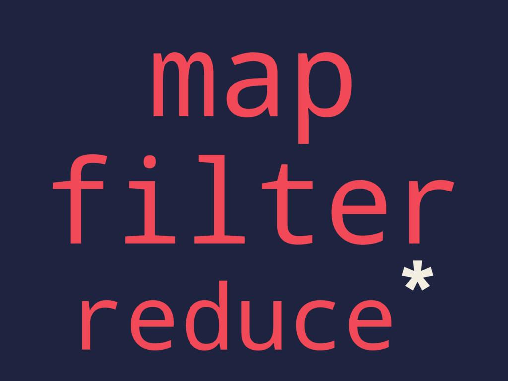 map filter reduce*