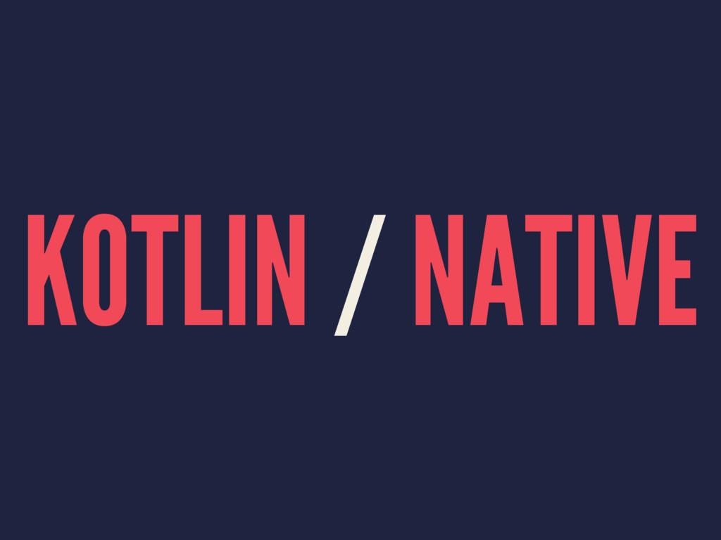 KOTLIN / NATIVE