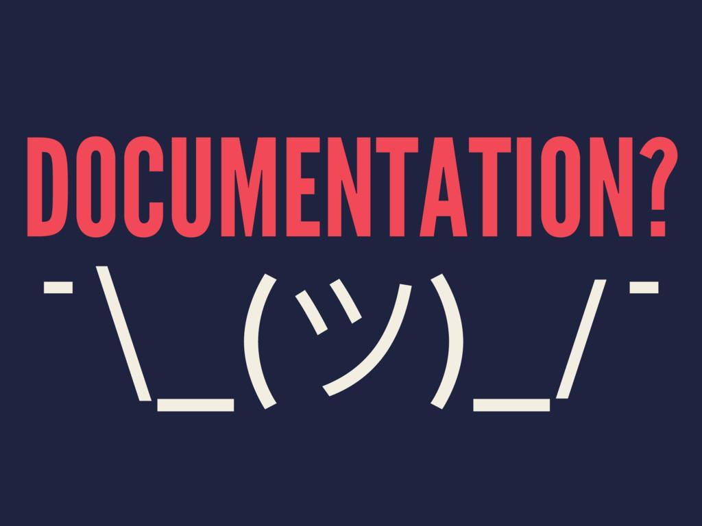 DOCUMENTATION? ¯\_(ϑ)_/¯
