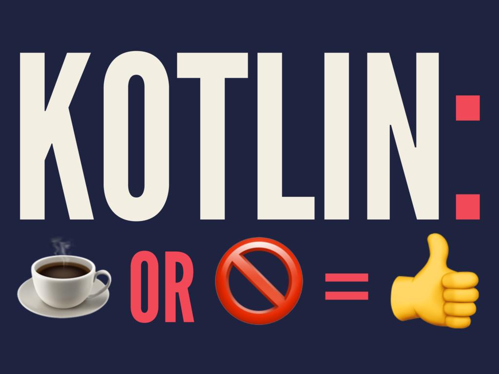 """KOTLIN: ☕ OR """" = #"""