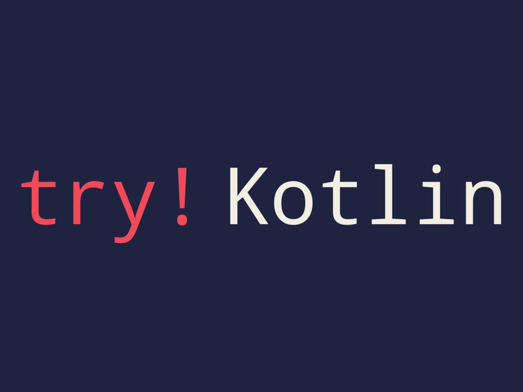 try! Kotlin