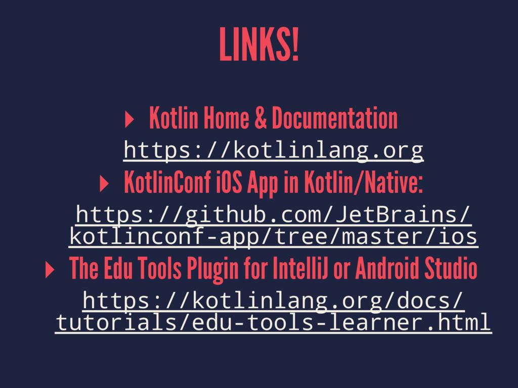 LINKS! ▸ Kotlin Home & Documentation https://ko...