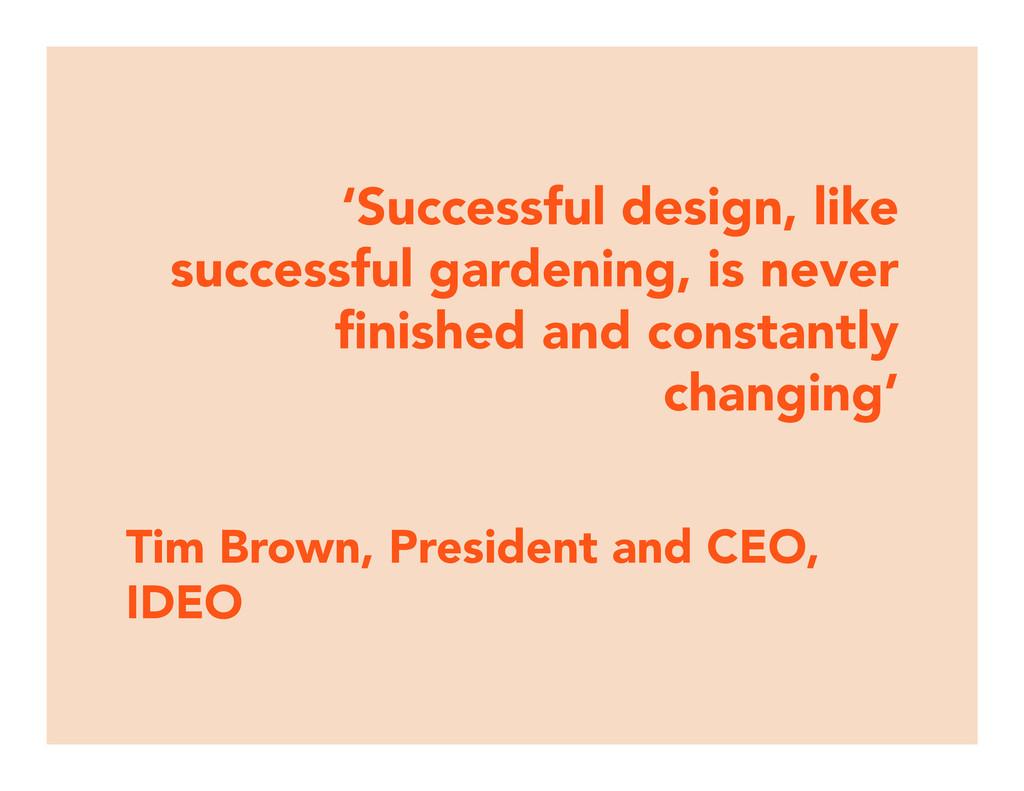 'Successful design, like successful gardening, ...