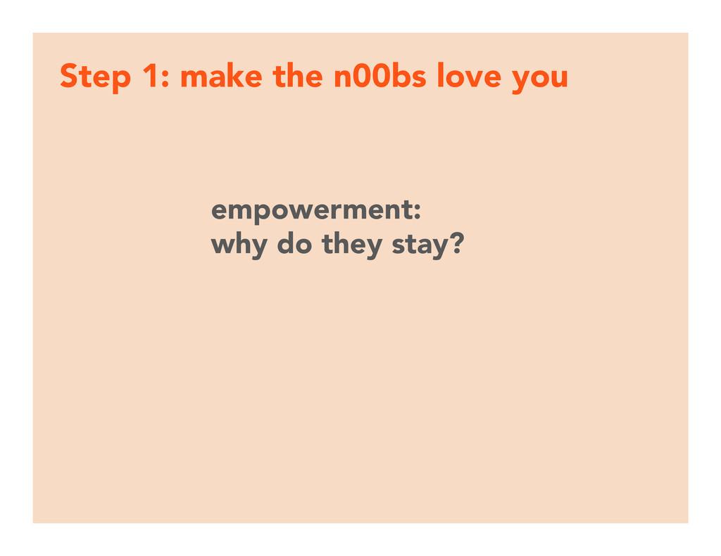 Step 1: make the n00bs love you empowerment: w...