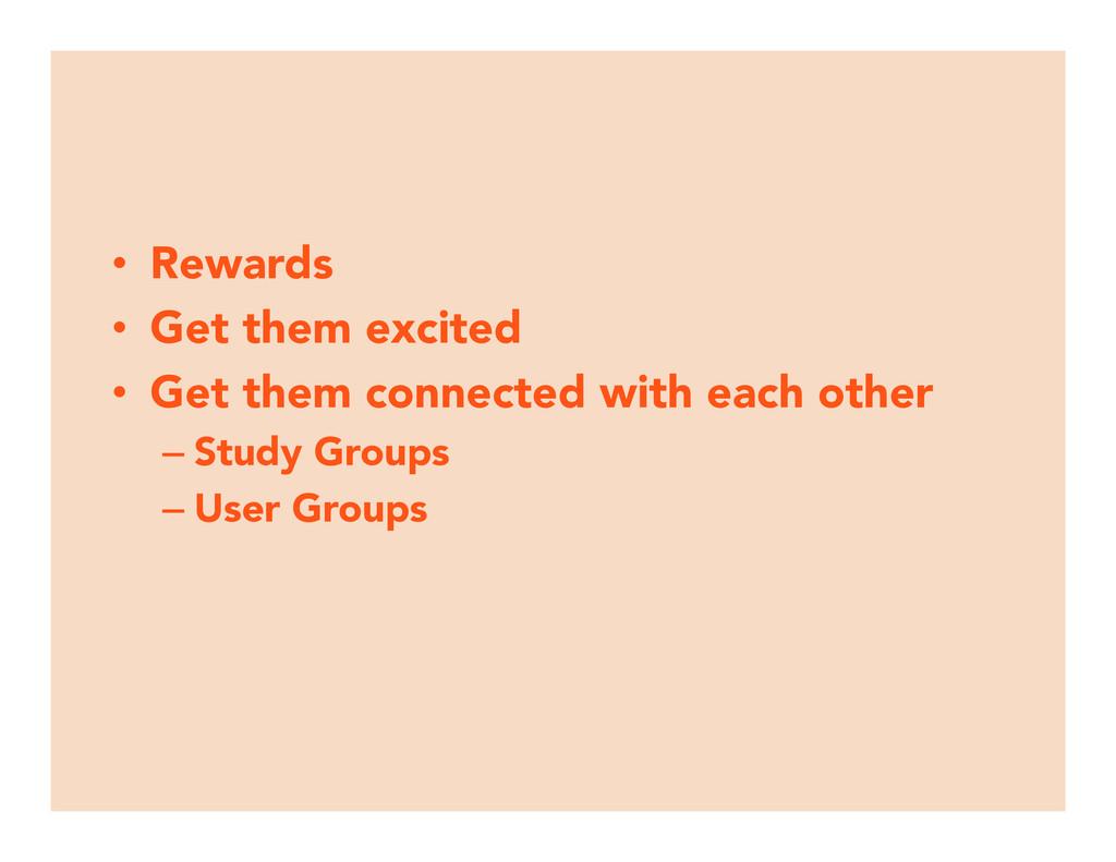 • Rewards • Get them excited • Get them co...