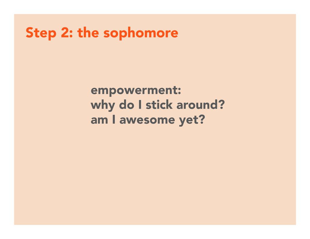 Step 2: the sophomore empowerment:  why do I ...