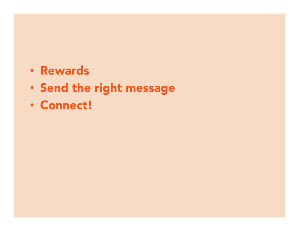 • Rewards • Send the right message • Conne...