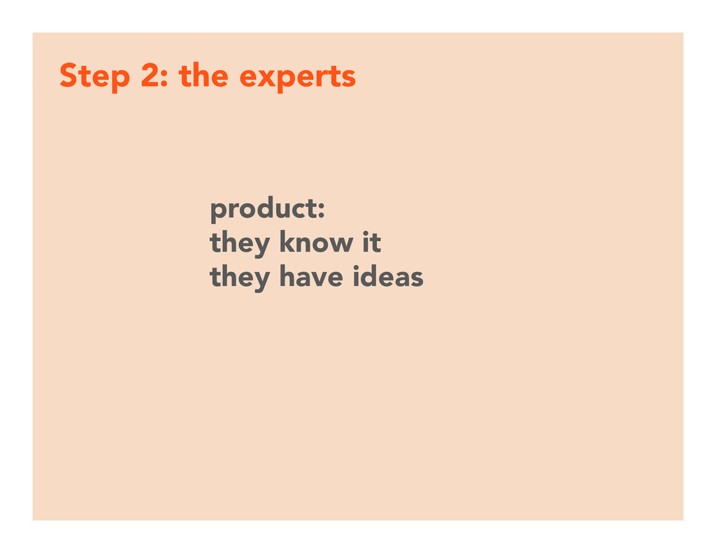 Step 2: the experts product:  they know it th...