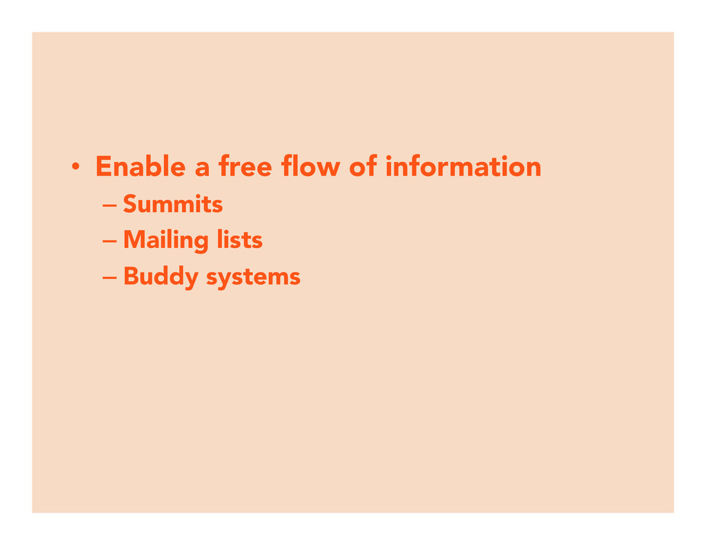 • Enable a free flow of information –Summits...