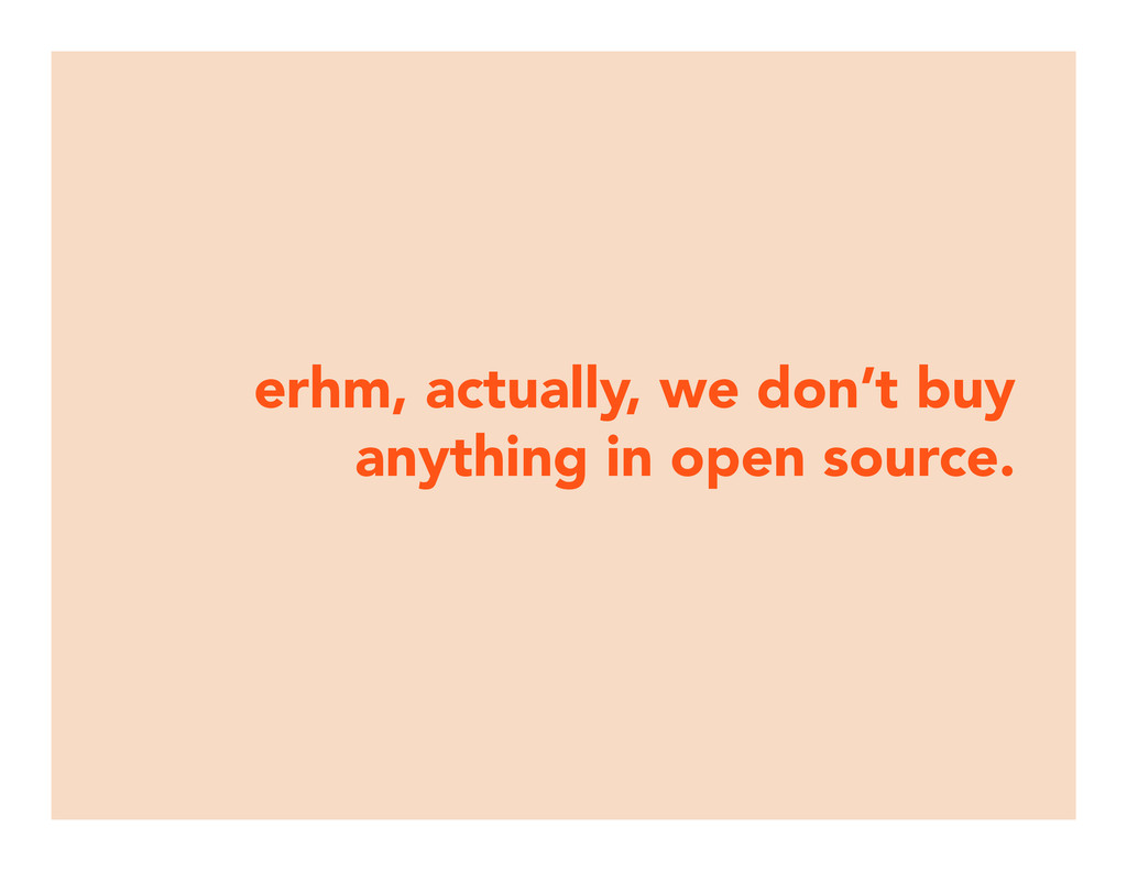 erhm, actually, we don't buy anything in open s...