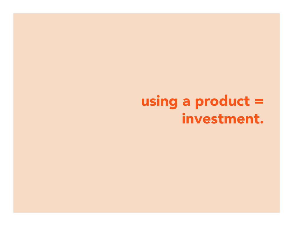 using a product = investment.
