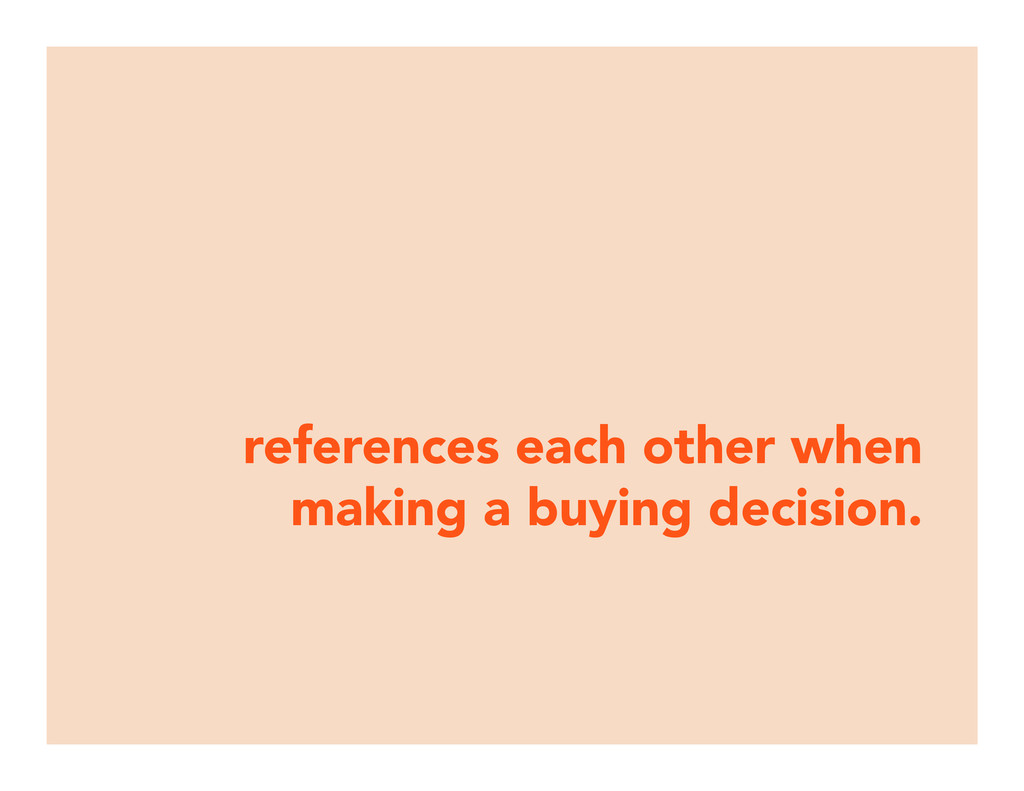 references each other when making a buying deci...