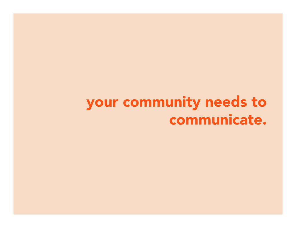 your community needs to communicate.