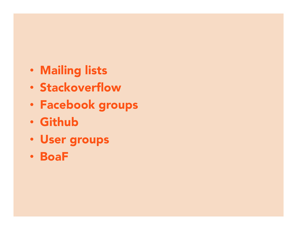 • Mailing lists • Stackoverflow • Facebook ...