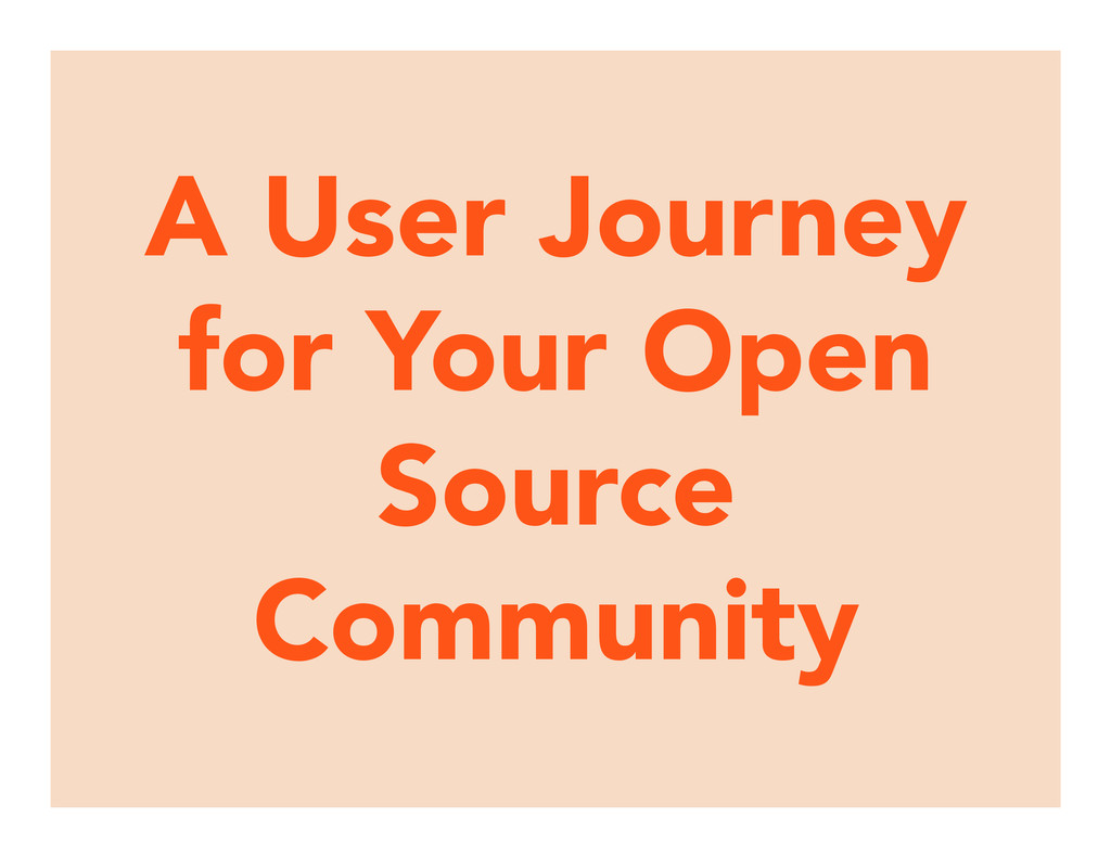 A User Journey for Your Open Source Community