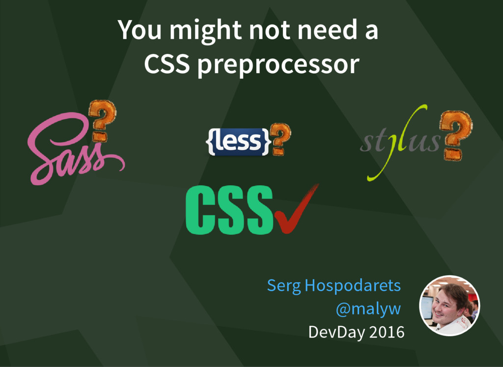 You might not need a CSS preprocessor DevDay 20...