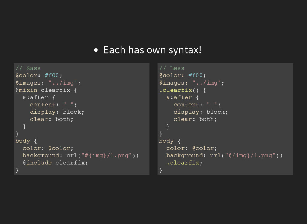 Each has own syntax! // Sass $color: #f00; $ima...