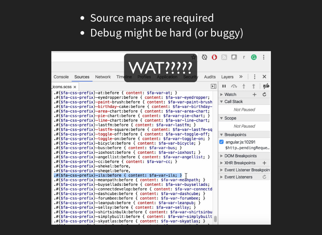 Source maps are required Debug might be hard (o...