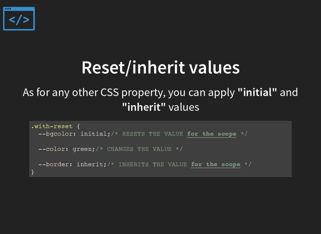 Reset/inherit values As for any other CSS prope...