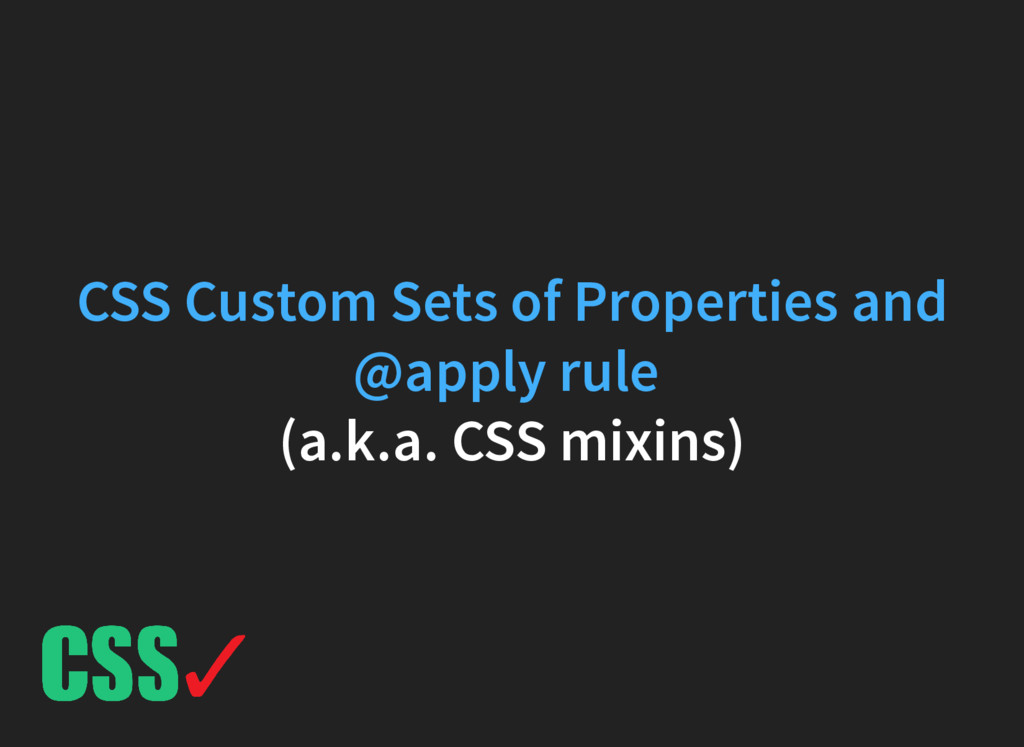 (a.k.a. CSS mixins) CSS Custom Sets of Properti...