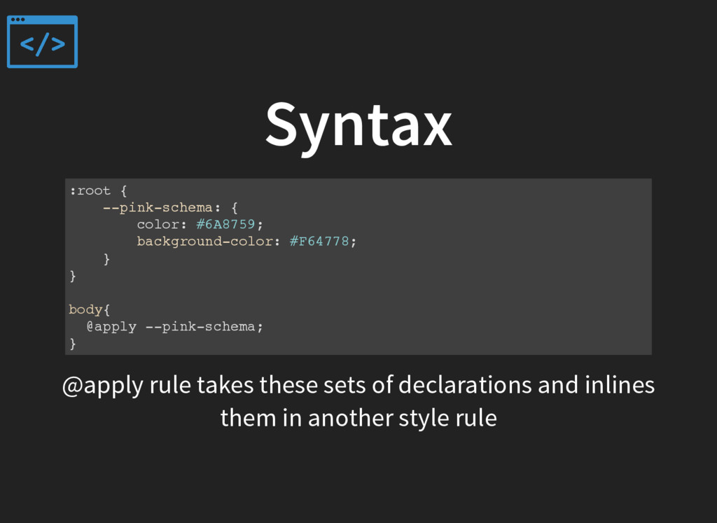 Syntax :root { --pink-schema: { color: #6A8759;...