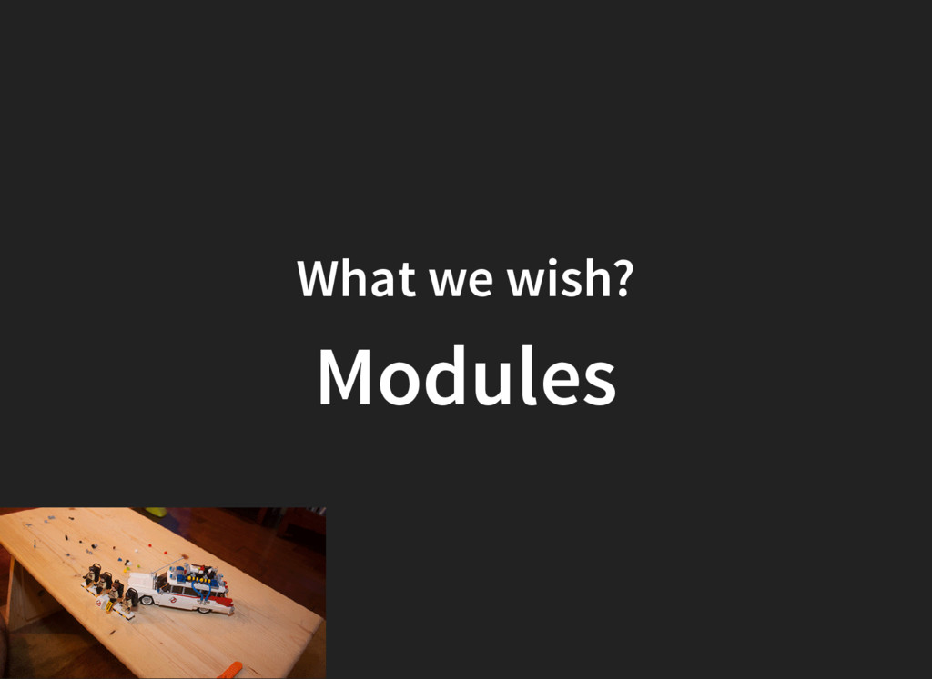 What we wish? Modules