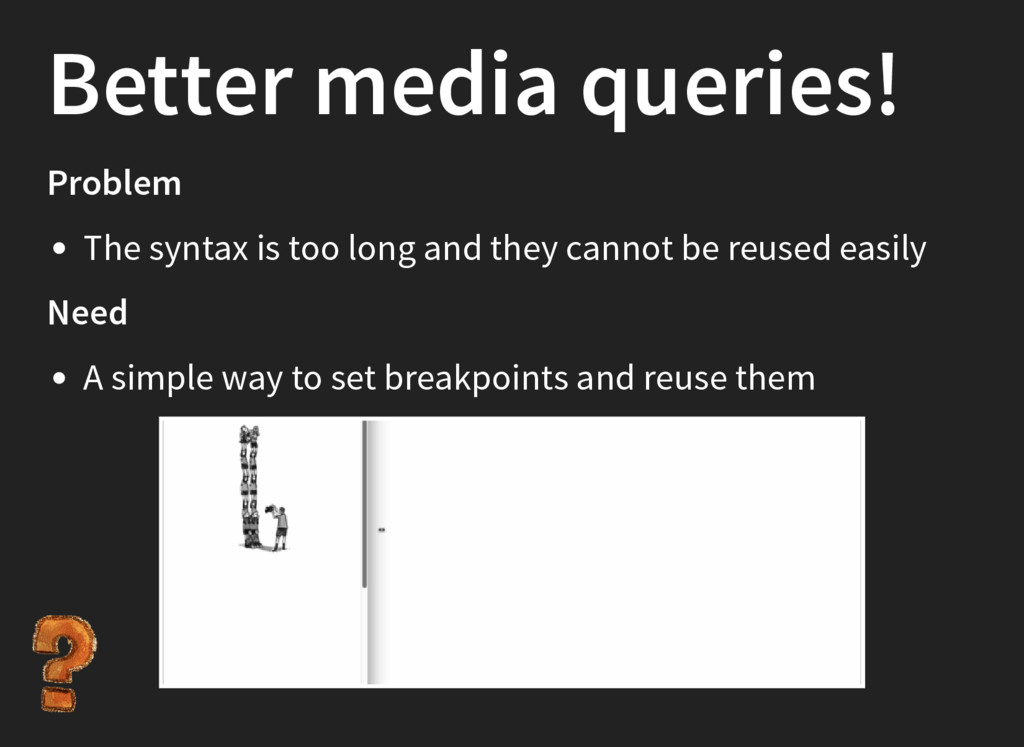 Better media queries! Problem The syntax is too...