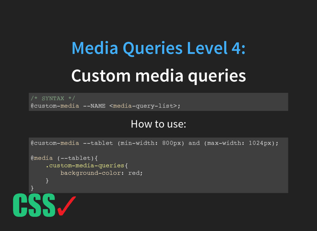 Media Queries Level 4: Custom media queries /* ...
